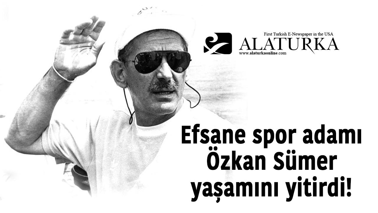 Efsane spor adamı Özkan Sümer yaşamını yitirdi!