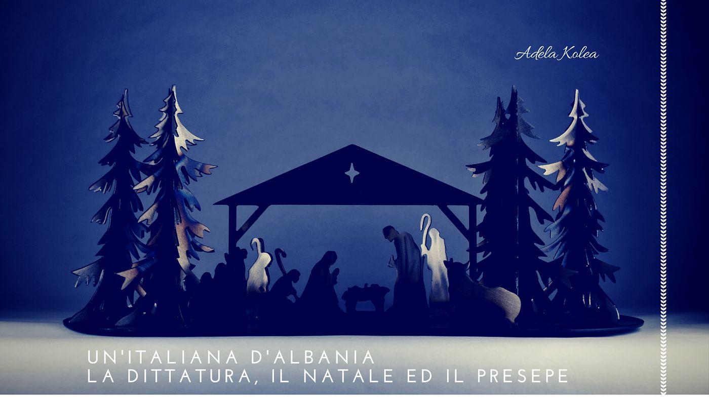 Un'italiana d'Albania, la dittatura, il Natale ed il presepe