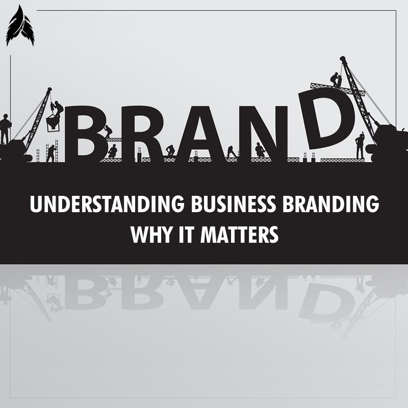 Understanding Business Branding: Why It Matters