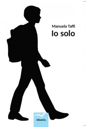 Io Solo di Manuela Taffi Edizioni Gruppo Albatros Il Filo - Roma