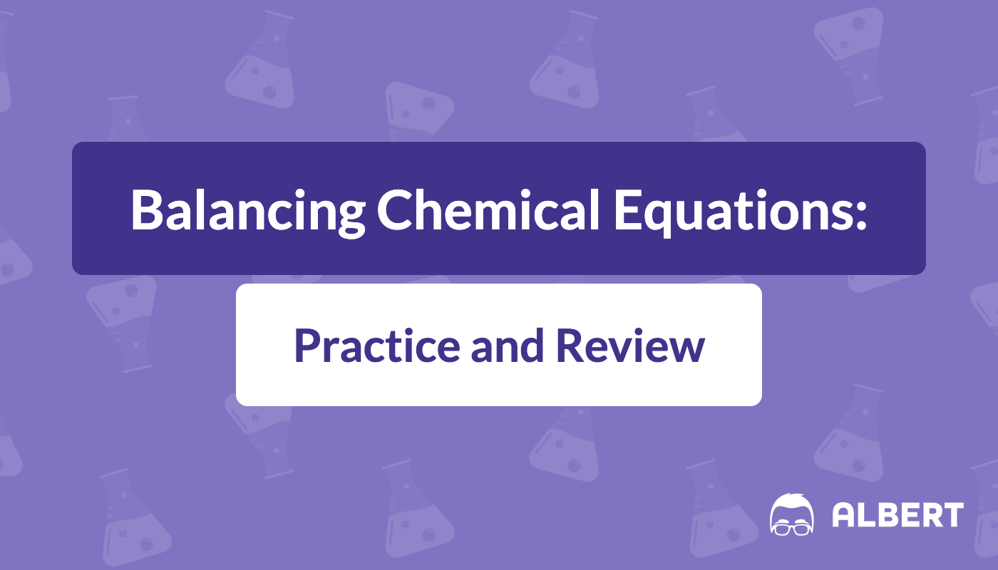 hight resolution of Balancing Chemical Equations: Practice and Review   Albert.io