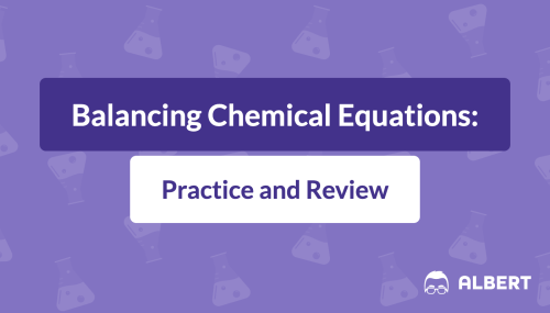 small resolution of Balancing Chemical Equations: Practice and Review   Albert.io