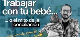 Trabajar con tu bebé: el mito de la conciliación