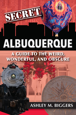 Cover of Secret Albuquerque: A Guide to the Weird, Wonderful, and Obscure