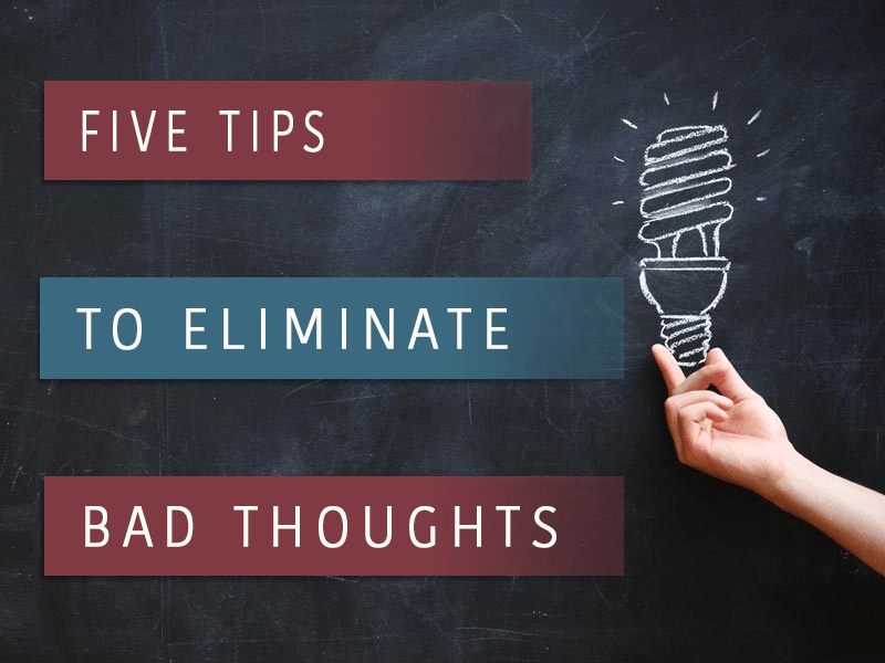 5 Helpful Tips for Eliminating Detrimental Thoughts