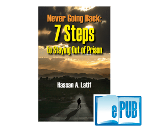 Never Going Back - 7 Steps to Staying Out of Prison, ePUB Version, © 2012, Hassan Latif, ALDEN-SWAIN Press