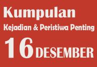 Peristiwa dan Kejadian Penting pada Tanggal 16 Desember