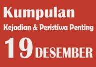 Peristiwa dan Kejadian Penting pada Tanggal 19 Desember