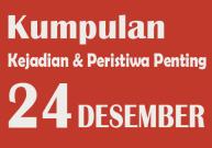 Peristiwa dan Kejadian Penting pada Tanggal 24 Desember