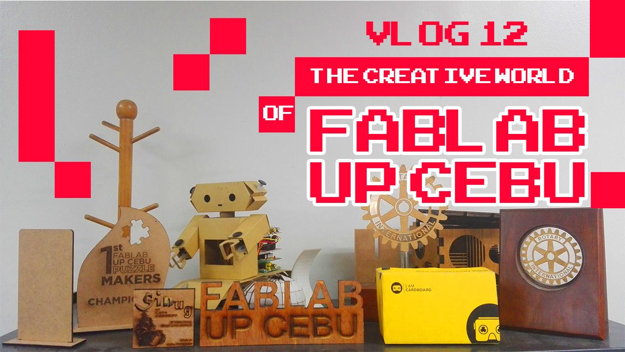 Vlog Episode 12 : The Creative World of Fablab UP Cebu
