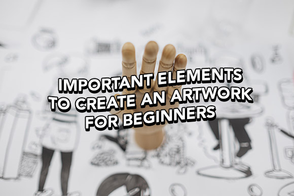 Important Elements To Create An Artwork For Beginners