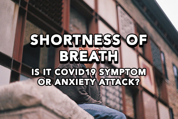 Shortness of Breath: Is it COVID19 symptom or Anxiety Attacks?