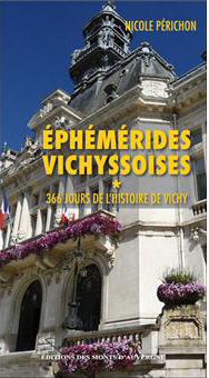 Ephémérides Vichyssoises 366 jours de l'histoire de Vichy par Nicole Périchon