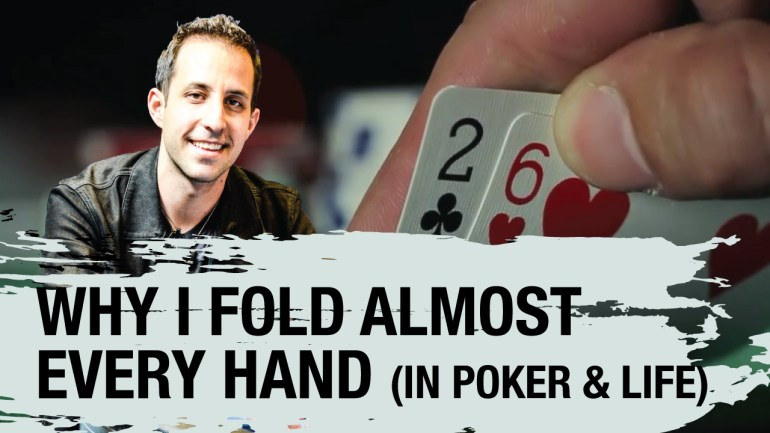 Why I Fold Almost Every Hand I'm Dealt (in Poker and Life)