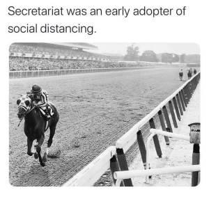 Do like Secretariat! Keep the distance ......!