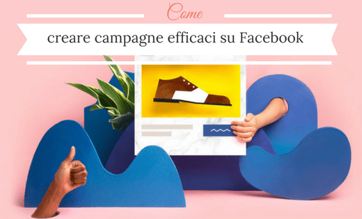 Come creare campagne efficaci su facebook alessia camera
