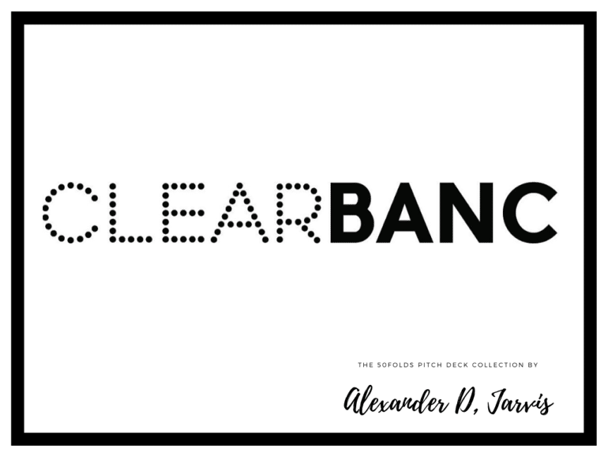 Clearbanc Pitch Deck to Raise a $300m Series B