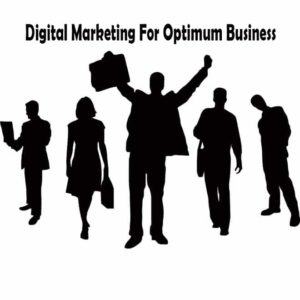 Digital Marketing For Optimum Business