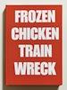 Laurence Hamburger: Frozen Chicken Train Wreck