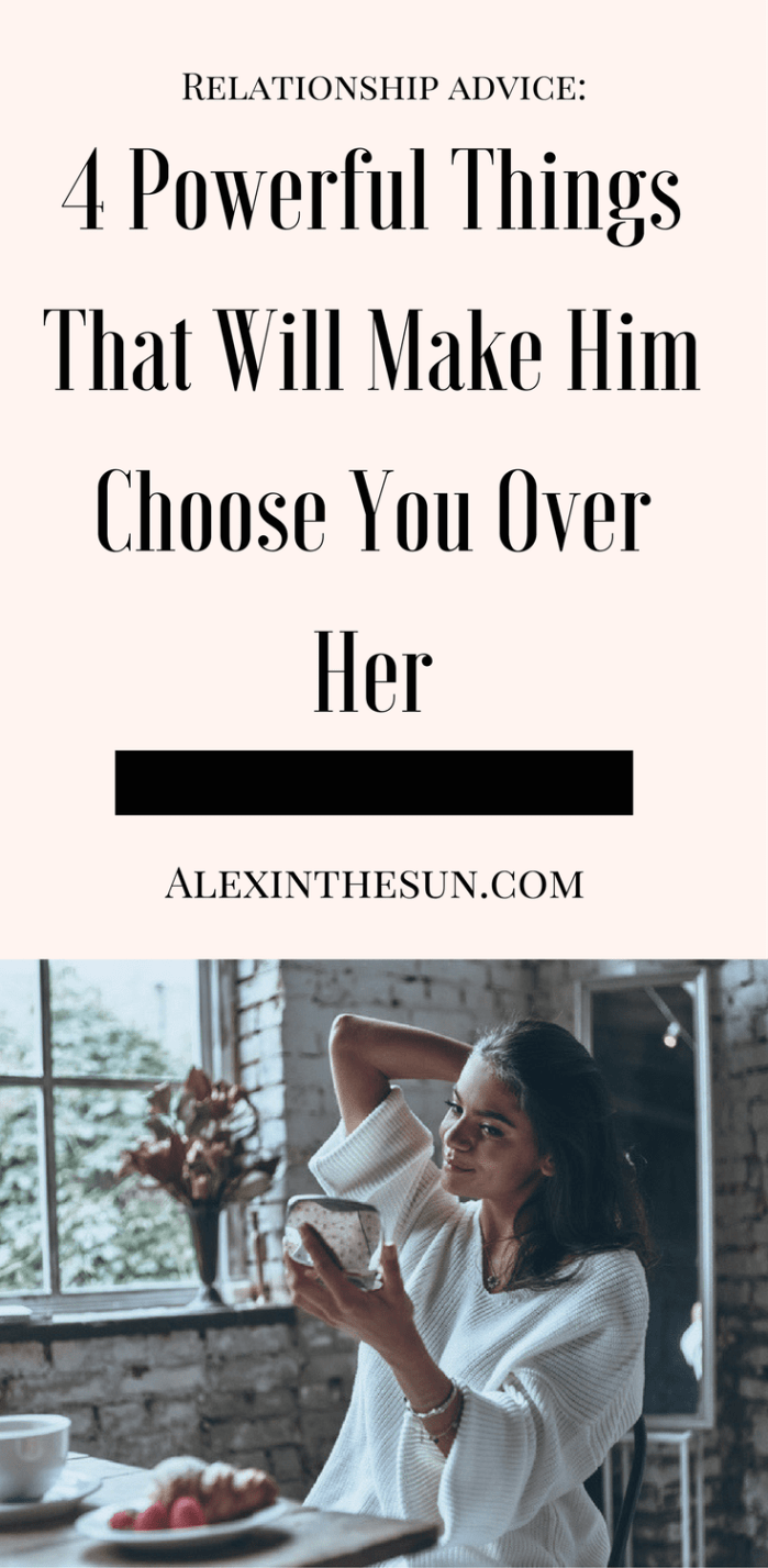 4 Powerful Things That Will Make Him Choose You Over Her
