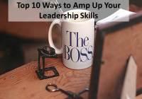 10 ways to amp up leadership skills