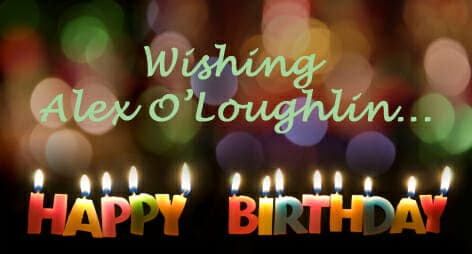 Wishing Alex O'Loughlin a Happy Birthday!