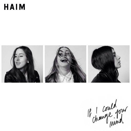 HAIM - If I Could Change Your Mind