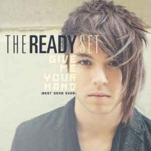 The Ready Set – Give Me Your Hand (Best Song Ever)