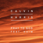 Calvin Harris – Pray To God ft. HAIM