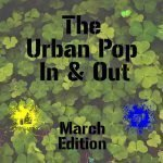 The Urban Pop In & Out: March Edition