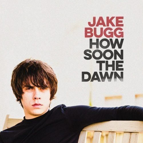Jake Bugg - How Soon The Dawn