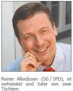 Reiner Allerdissen (50 / SPD), ist verheiratet und Vater von zwei Töchtern.