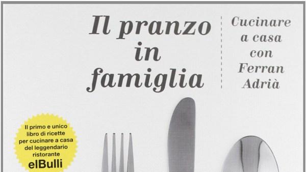 Il pranzo in famiglia. Cucinare a casa con Ferran Adrià