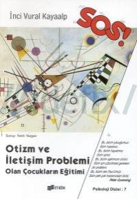 SOS! OTİZM VE İLETİŞİM PROBLEMİ OLAN ÇOCUKLARIN EĞİTİMİ