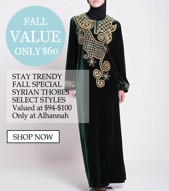 Only $60 stay trendy, fall special syrian thobes, select styles valued at $94-$100 only at Alhannah