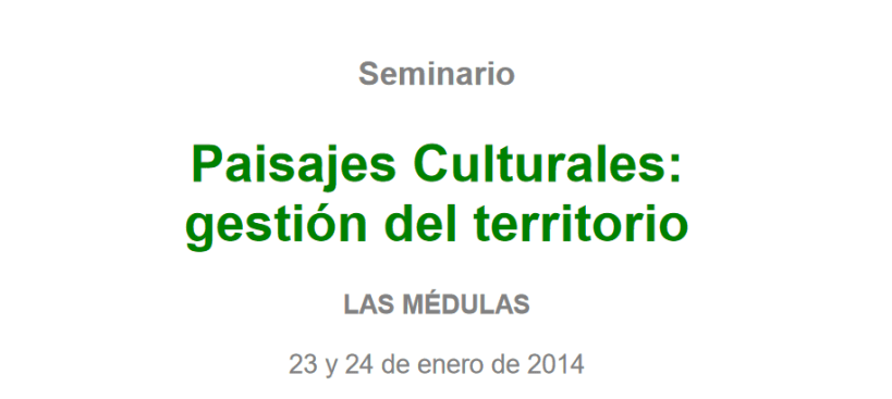 Seminario de Paisajes Culturales – Enero 2014 @ Las Médulas