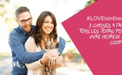3 choses a faire tous les jours pour vivre heureux en couple - couples solides