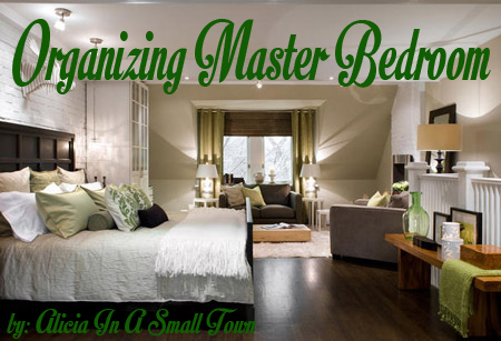 Organizing Master Bedroom Alicia In A Small Town