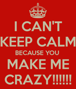 i-cant-keep-calm-because-you-make-me-crazy marriage is hard