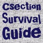 Alicia's C-Section Survival Guide