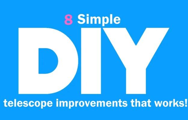8 simple diy Telescope Improvements that Works