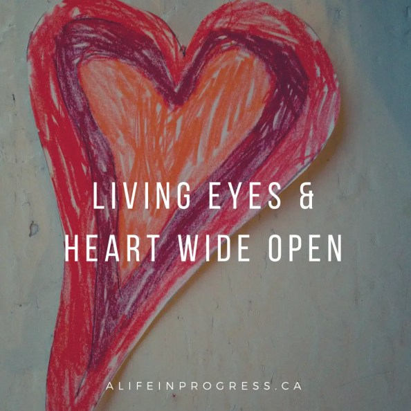 eyes and heart wide open