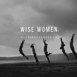 Your Life in Progress: Wise Women