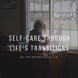 Your Life in Progress: Self-Care Through Life's Transitions