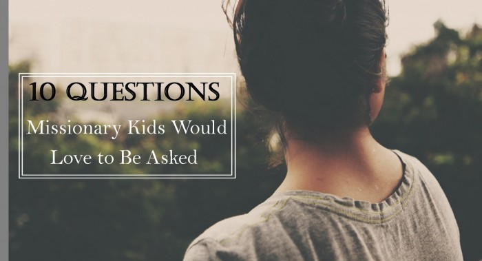 10 Questions Missionary Kids Would Love to be Asked.jpg