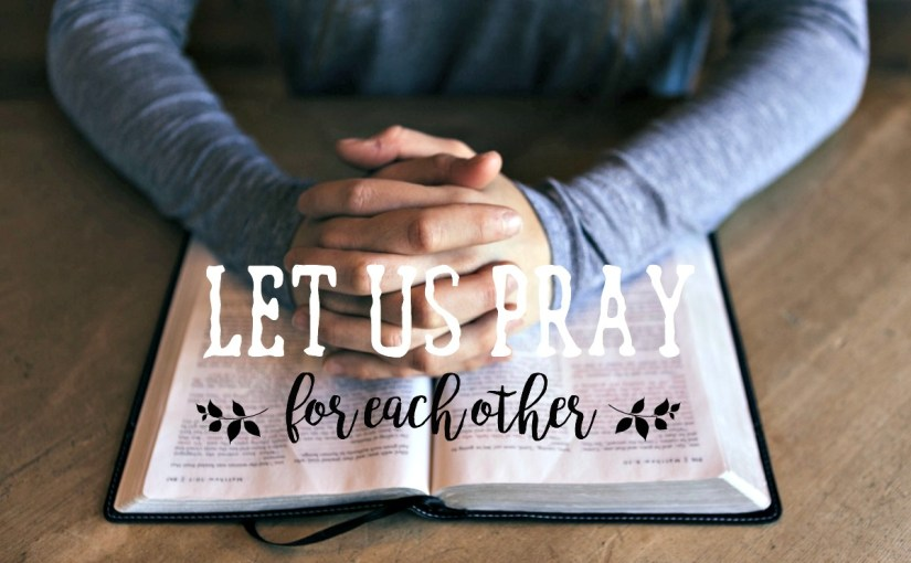 Let Us Pray (for each other)