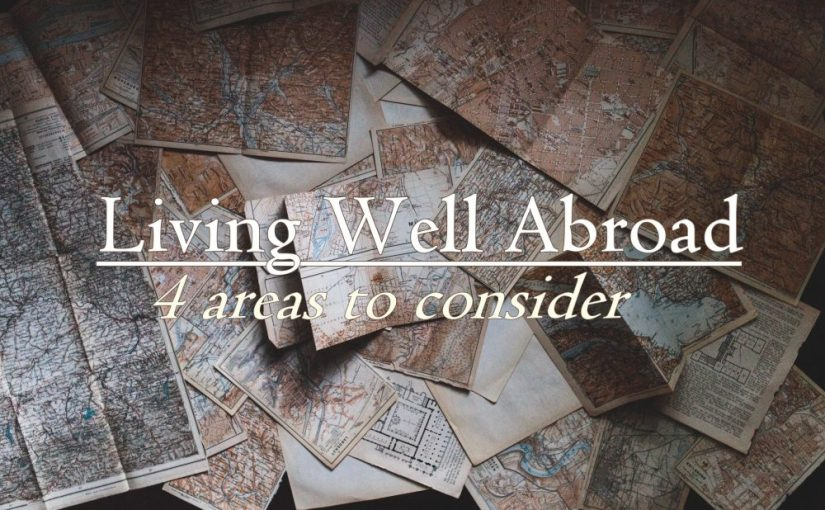 Living Well Abroad: 4 Areas to Consider