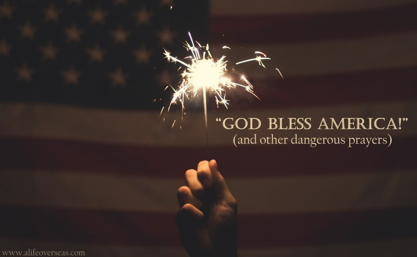 God Bless America! (and other dangerous prayers)