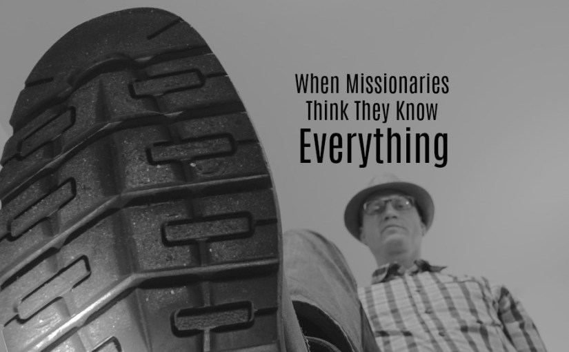 When Missionaries Think They Know Everything