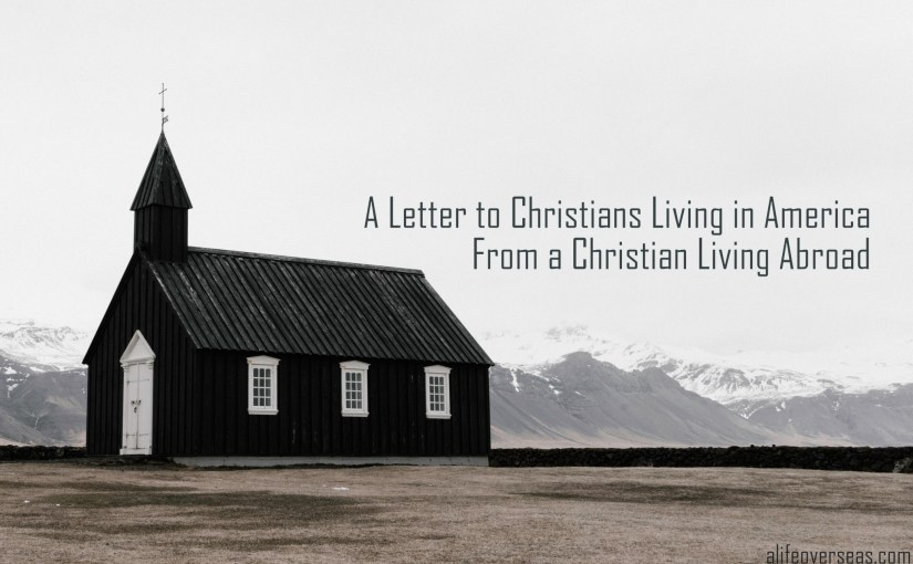 A Letter to Christians Living in America from a Christian Living Abroad